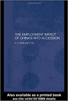The Employment Impact of China's WTO Accession (Routledge Studies on the Chinese Economy)