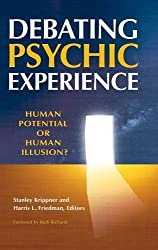 Debating Psychic Experience: Human Potential or Human Illusion?