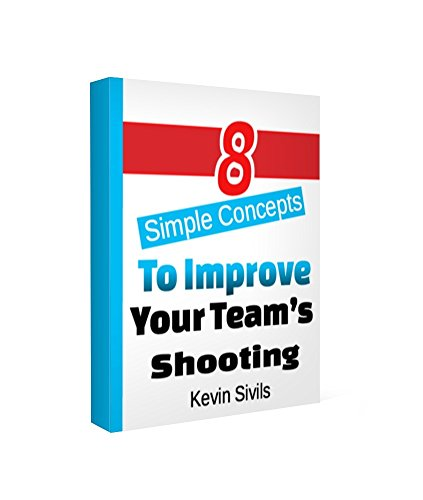 Eight Simple Concepts to Improve Your Team's Shooting (Building a Winning Basketball Program Series Book 7)