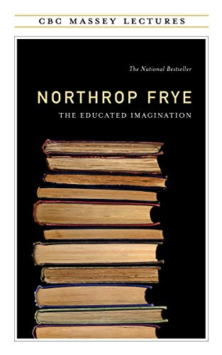 The Educated Imagination (Cbc Massey Lectures Series)