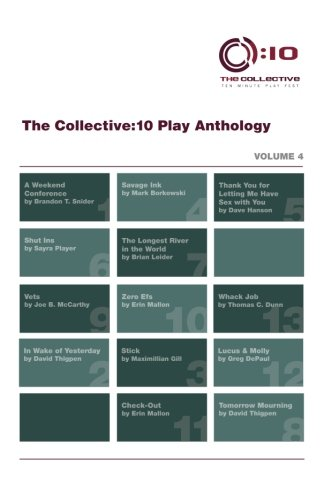 The Collective:10 Play Anthology: Volume 4: 13 Original Short Plays