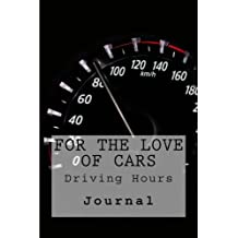 For the Love of Cars: Driving Hours Journal (Volume 1)