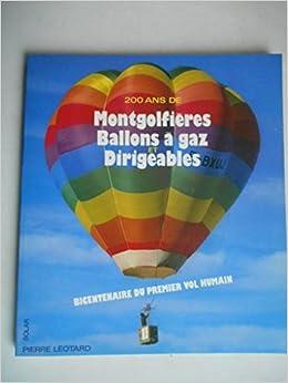 200 [deux cents] ans de montgolfieres, ballons a gaz et dirigeables/bicentenaire. du premier vol