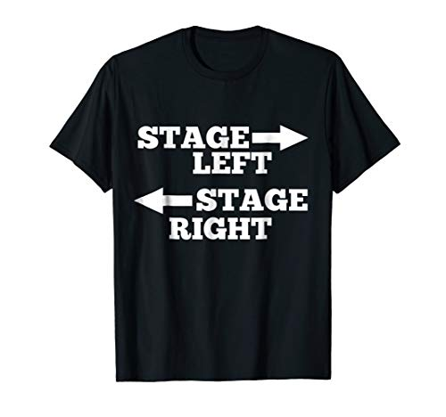 Theatre Stage Left Stage Right Funny T-Shirt
