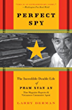 Perfect Spy: The Incredible Double Life of Pham Xuan An, Time Magazine Reporter and Vietnamese Communist Agent