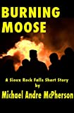 img - for Burning Moose (A Sioux Rock Falls Short Story Book 1) book / textbook / text book