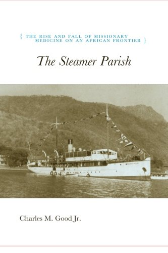 The Steamer Parish: The Rise and Fall of Missionary Medicine on an African Frontier (University of Chicago Geography Research ()