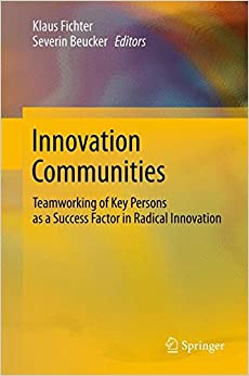 Book Innovation Communities: Teamworking of Key Persons - A Success Factor in Radical Innovation