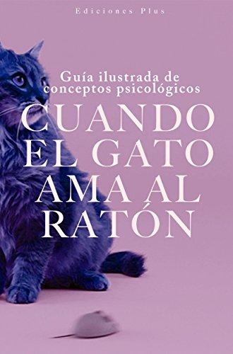 Cuando el gato ama al ratón: Guía ilustrada de conceptos psicológicos (Spanish Edition)