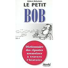 Le Petit Bob, tome 1: Dictionnaire des ripostes assassines à travers l'histoire