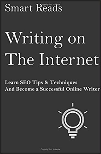 writing on the internet learn seo tips techniques and become a  writing on the internet learn seo tips techniques and become a successful online writer smart reads 9781547086627 com books