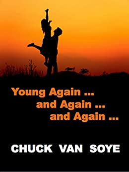 Young Again .... and Again ... and Again by [Van Soye, Chuck]