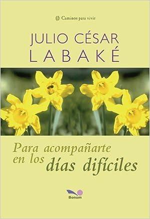 Para Acompanarte En Los Dias Dificiles/ to Be With You in Difficult Days (Caminos Para Vivir/ Paths to Live)