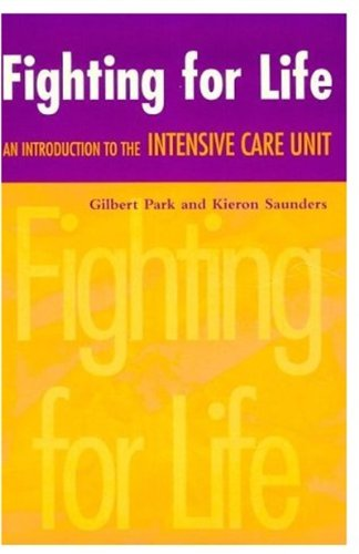 Fighting for Life: An Introduction to the Intensive Care Unit (Oxford Medical Publications)