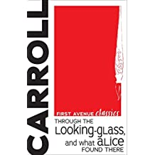 Through the Looking-Glass, and What Alice Found There (First Avenue Classics)