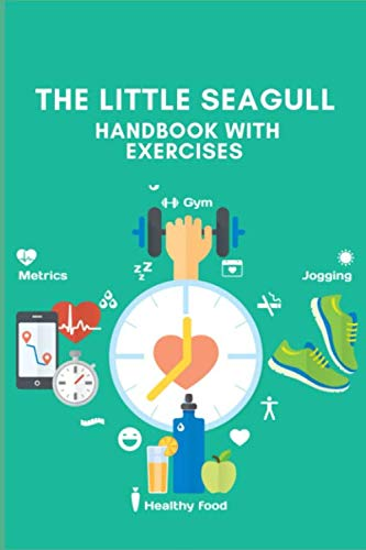 THE LITTLE SEAGULL HANDBOOK WITH EXERCISES: A Daily Food and Exercise Journal to Help You Become the Best Version of Yourself, (90 Days Meal and Activity Tracker) (Best Paleo Diet App)
