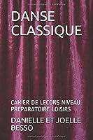 DANSE CLASSIQUE: CAHIER DE LECONS NIVEAU