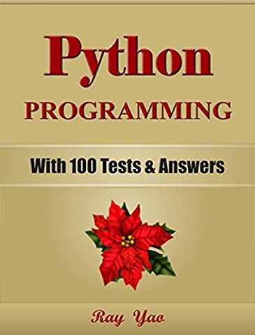 PYTHON: Python Programming, For Beginners, Learn Coding Fast! (With 100 Tests & Answers) Crash Course, (Application Development Cookbook)