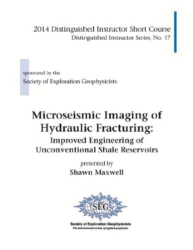 Read Online By Shawn Maxwell Microseismic Imaging of Hydraulic Fracturing: Improved Engineering of Unconventional Shale Reservoir (1st First Edition) [Paperback] pdf