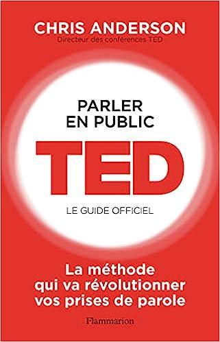 Parler en public : TED, le guide officiel - Anderson, Chris,  Devillers-Argouarc'h, Martine - Livres - Amazon.fr