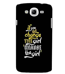 SAMSUNG GALAXY MEGA 5.8 CHANGE THE GIRL TEXT Back Cover by PRINTSWAG