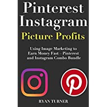 Pinterest Instagram Picture Profits: Using Image Marketing to Earn Money Fast  – Pinterest and Instagram Combo Bundle