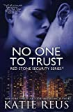 No One to Trust (Red Stone Security Series) (Volume 1) by  Katie Reus in stock, buy online here