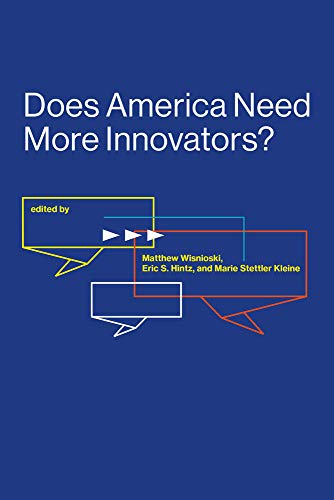 Does America Need More Innovators? (Lemelson Center Studies in Invention and Innovation series)