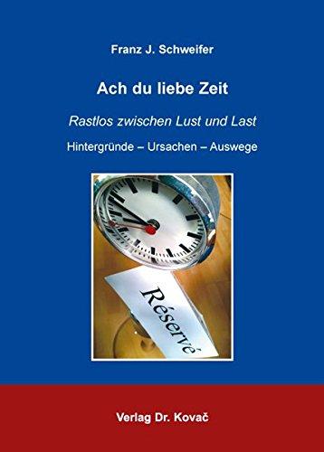 Ach du liebe Zeit: Rastlos zwischen Lust und Last. Hintergründe - Ursachen - Auswege (Philosophische Praxis)