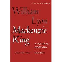 William Lyon Mackenzie King, Volume 1, 1874-1923 (Heritage)