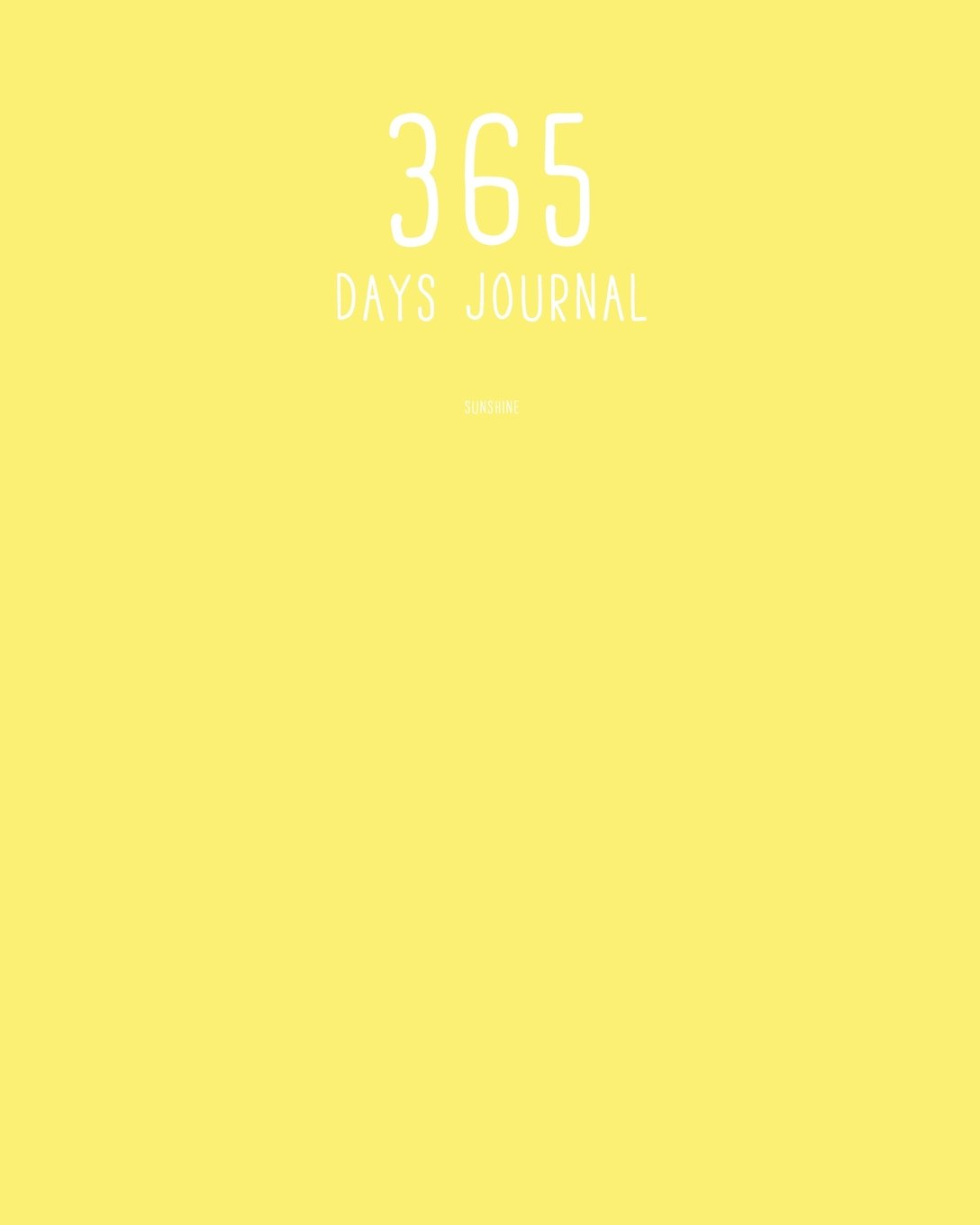365 Days Journal: Sunshine: 8 x 10 365 Days Journal: Daily Journal (365 Days Journal Series) (Volume 9) PDF