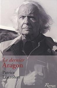 Le dernier Aragon par Patrice Lestrohan