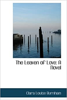The Leaven of Love: A Novel