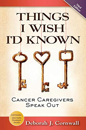 Things I Wish I'd Known: Cancer Caregivers Speak Out - Third Edition - http://medicalbooks.filipinodoctors.org