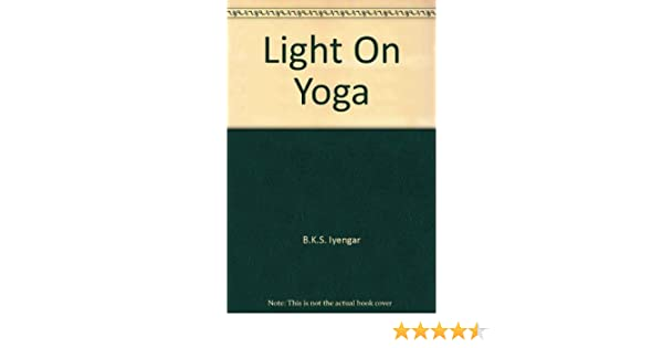 Light On Yoga: Amazon.es: B.K.S. Iyengar: Libros
