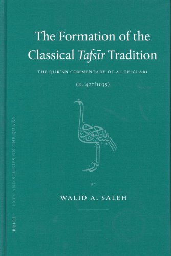 The Formation of the Classical Tafsīr Tradition: The Qurʾān Commentary of Al-Thaʿlabī (D. 427/1035) (Texts and Studies on the Qur'an)