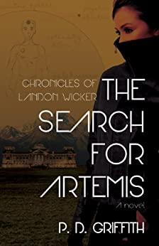 The Search for Artemis (The Chronicles of Landon Wicker Book 1) by [Griffith, P. D.]