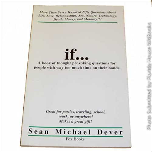 Book If...: A Book of Thought Provoking Questions for People With Way Too Much Time on Their Hands