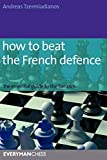 How To Beat The French Defence: The Essential Guide To The Tarrasch-Andreas Dr Tzermiadianos