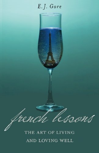 French Lessons: The Art of Living and Loving Well!