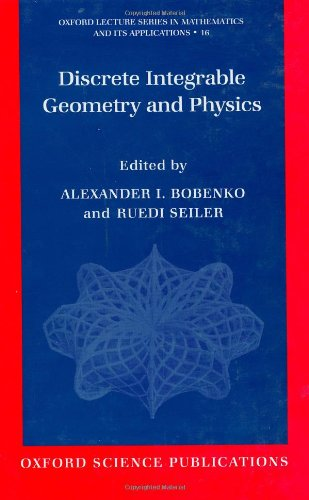 Discrete Integrable Geometry and Physics (Oxford Lecture Series in Mathematics and Its Applications)