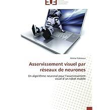 ASSERVISSEMENT VISUEL PAR RESEAUX DE NEURONES