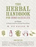 img - for Pip Waller: The Herbal Handbook for Home and Health : 501 Recipes for Healthy Living, Green Cleaning, and Natural Beauty (Hardcover); 2015 Edition book / textbook / text book