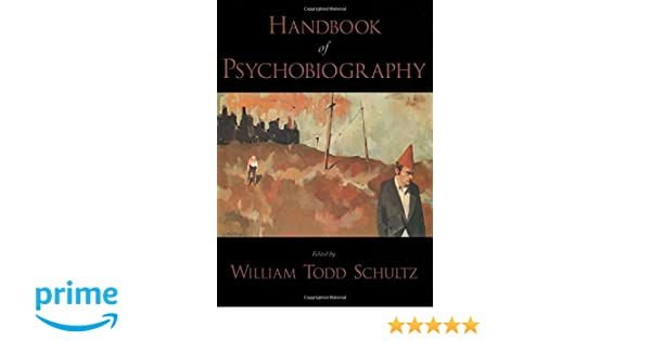 Handbook of psychobiography william todd schultz 9780195168273 handbook of psychobiography william todd schultz 9780195168273 amazon books fandeluxe Image collections