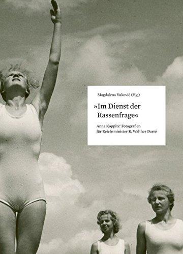 Im Dienst der Rassenfrage: Anna Koppitz' Fotografien für Reichsminister R. Walther Darré (Beiträge zur Geschichte der Fotografie in Österreich)