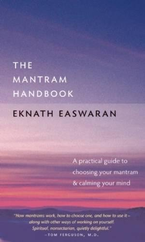 The Mantram Handbook: A Practical Guide to Choosing Your Mantram and Calming Your Mind Paperback – 2008 Eknath Easwaran Nilgiri Press 1586380281 Mysticism