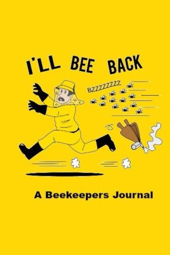 I'll Bee Back: A Beekeepers Journal / Beekeeper Journal (Beekeeper gifts)