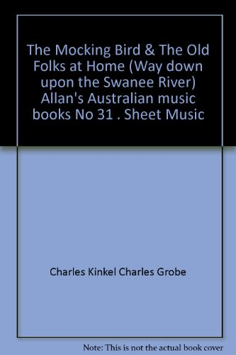 The Mocking Bird & The Old Folks at Home (Way down upon the Swanee River) Allan's Australian music books No 31 . Sheet Music (Way Down Upon The Swanee River Sheet Music)