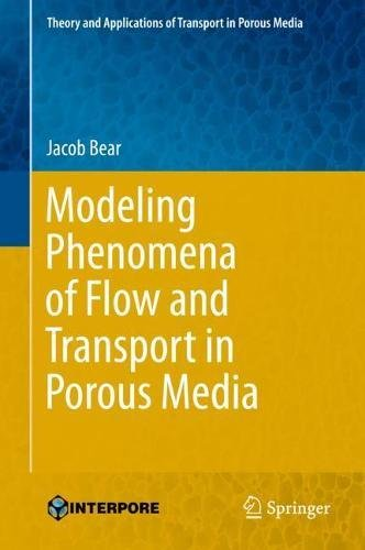 Modeling Phenomena of Flow and Transport in Porous Media (Theory and Applications of Transport in Porous Media)