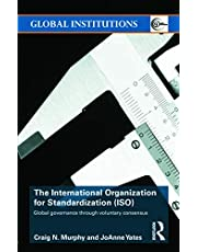 The International Organization for Standardization (ISO): Global Governance through Voluntary Consensus